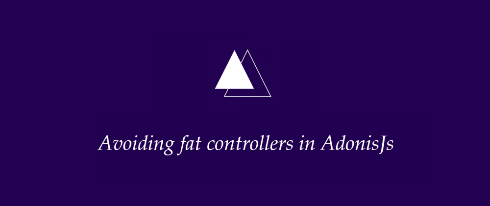Cover image for Avoiding fat controllers in AdonisJs