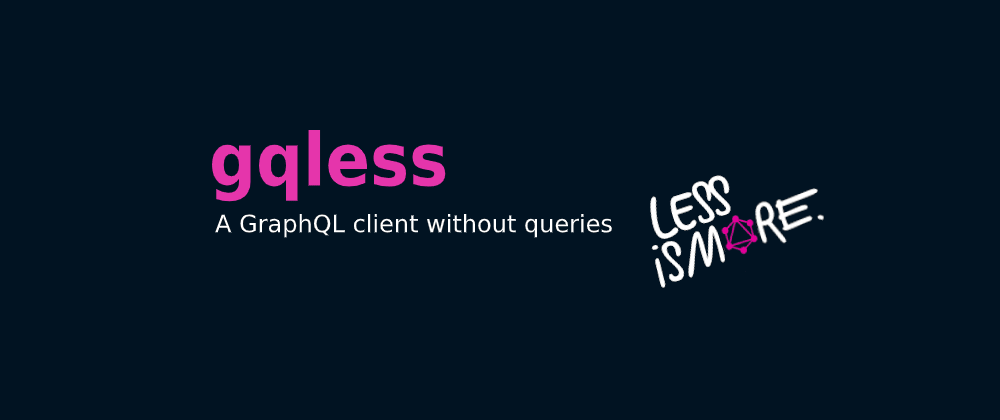 Cover image for GQLess - a GraphQL client without queries