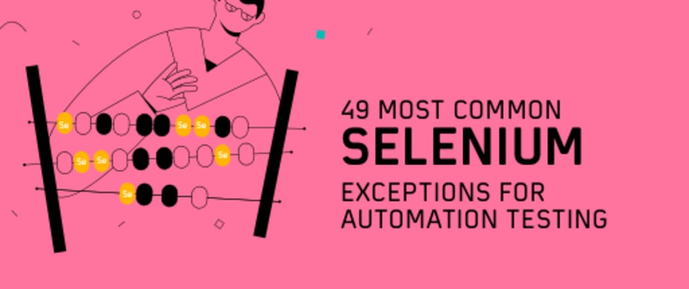 Cover image for 49 Most Common Selenium Exceptions for Automation Testing