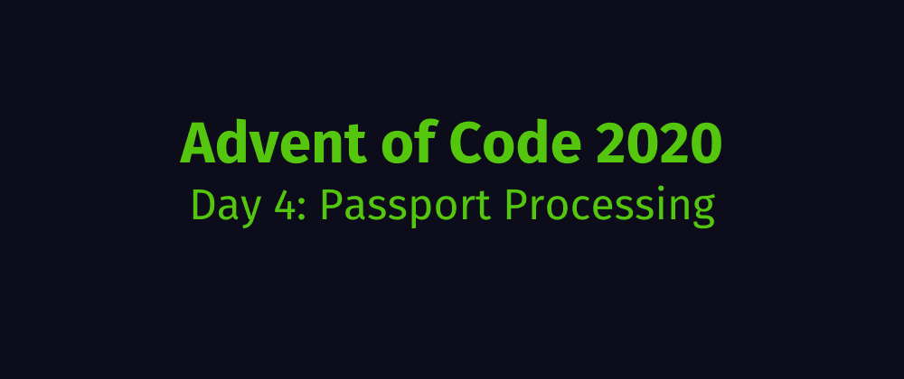 Cover image for Advent of Code 2020 Solution Megathread - Day 4: Passport Processing