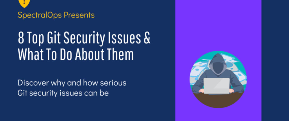 Cover image for 8 Top Git Security Issues & What To Do About Them