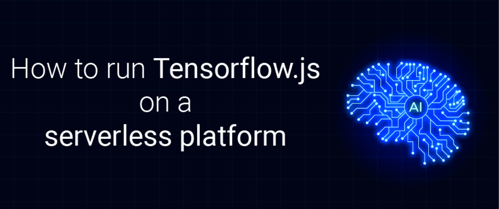 Cover image for How to run Tensorflow.js on a serverless platform : reusing models