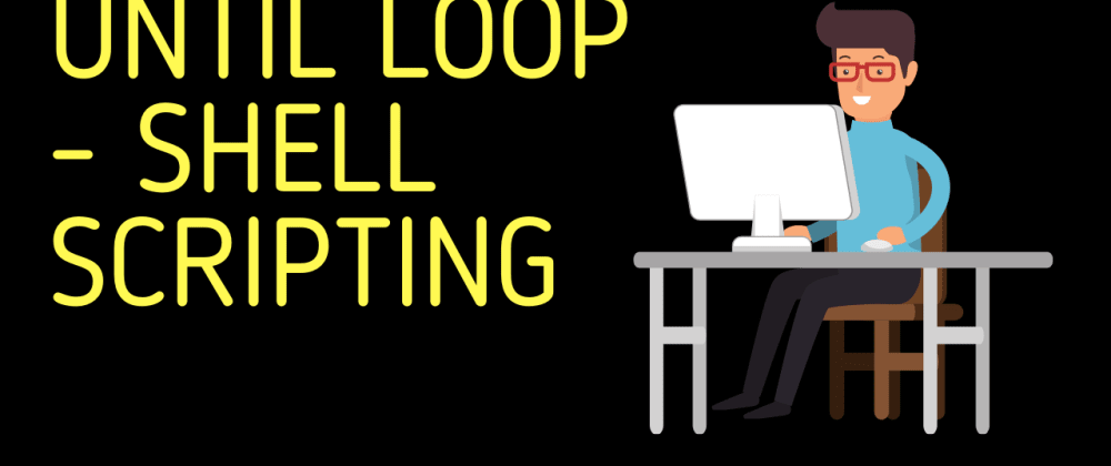 Cover image for Until Loop | Shell Scripting