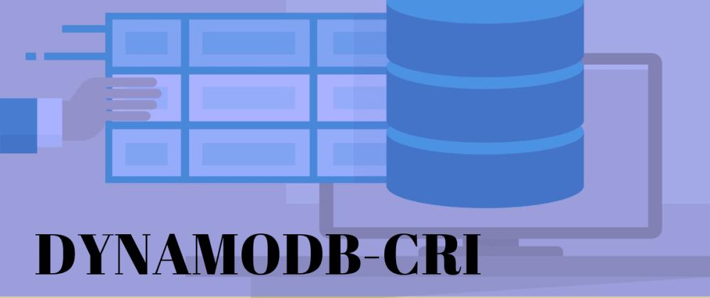 Cover image for DynamoDB-CRI: DynamoDB model wrapper to enhance DynamoDB access
