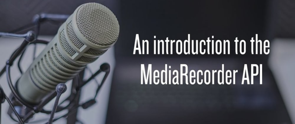 Cover image for An introduction to the MediaRecorder API