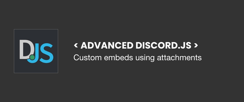 Cover image for Advanced Discord.js: Custom embeds using attachments