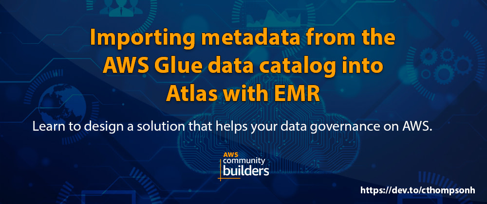 Cover image for Importing metadata from the AWS Glue data catalog into Apache Atlas with EMR