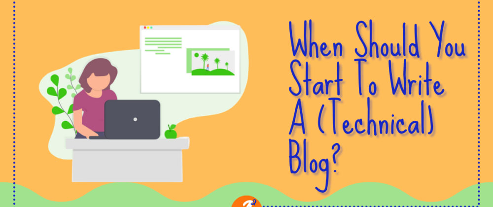 Cover image for When Should You Start To Write A (Technical) Blog?