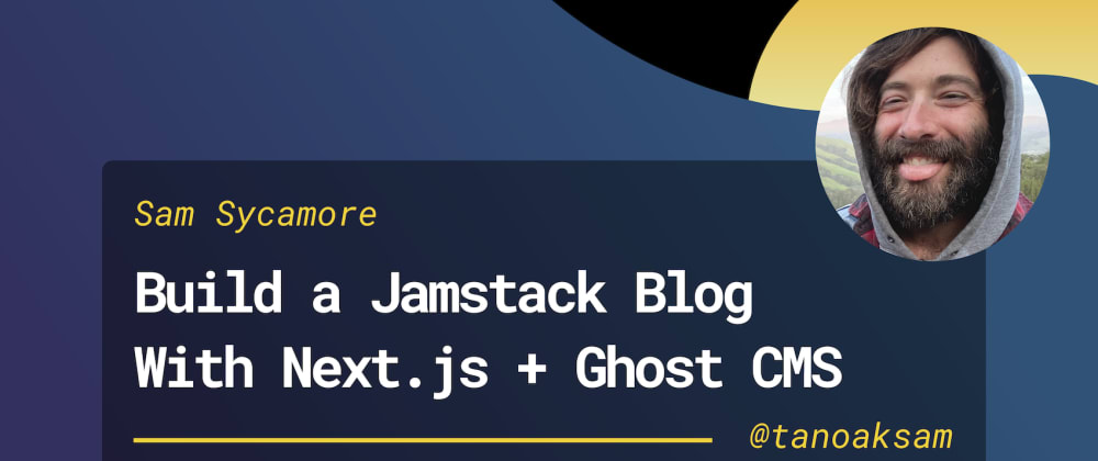 Cover image for How to Build a Jamstack Blog with Next.js & Ghost CMS