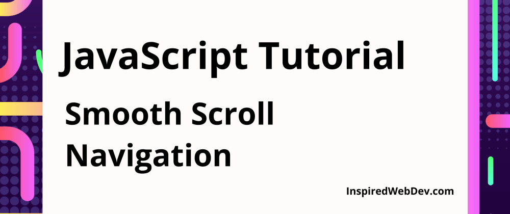 Cover image for JavaScript Tutorial: Create a smooth scroll navigation