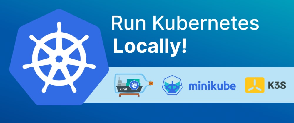 Cover image for 6 Tools to Run Kubernetes Locally