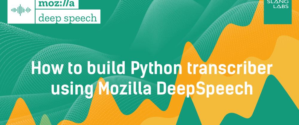 Cover image for How to build Python transcriber using Mozilla DeepSpeech