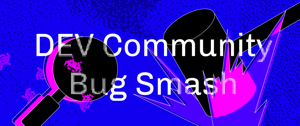 Cover Image for Join Us For the First DEV Community Bug Smash!