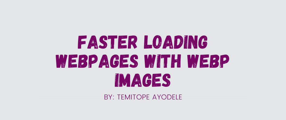 Cover image for Faster loading webpages with webP images