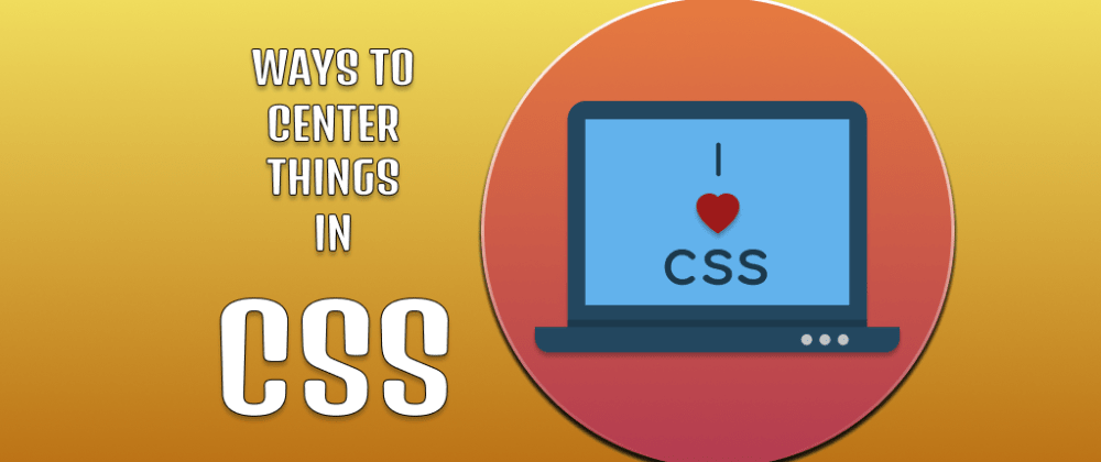 Cover image for How to center elements in CSS (CSS Guide) 😜