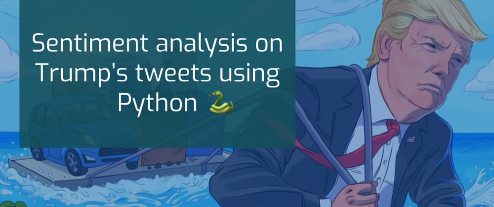 Cover image for Sentiment analysis on Trump's tweets using Python 🐍