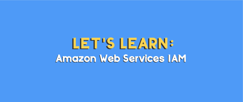 Cover image for Let's Learn 📚: AWS Identity and Access Management
