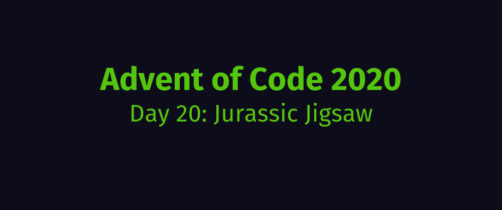 Cover image for Advent of Code 2020 Solution Megathread - Day 20: Jurassic Jigsaw
