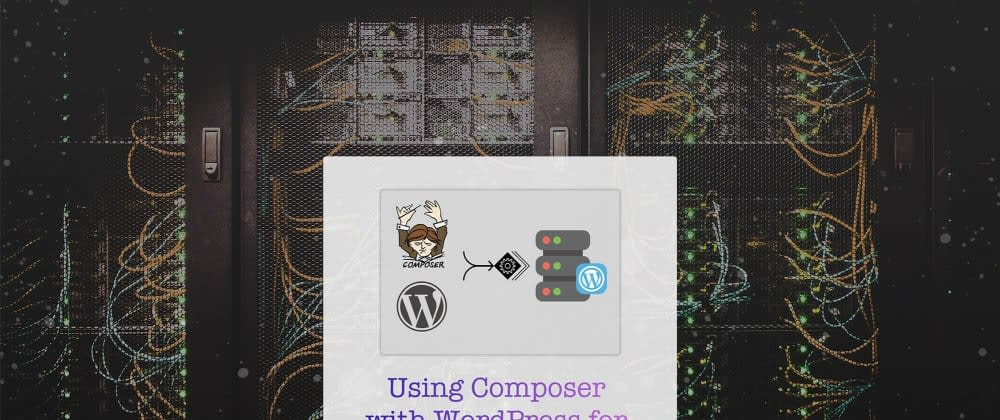 Cover image for Using Composer with WordPress for easy Deployments