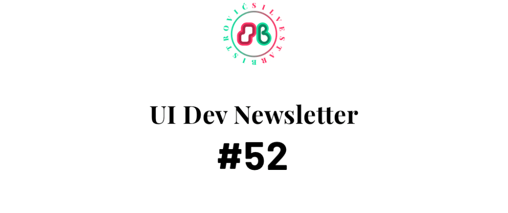 Cover image for UI Dev Newsletter #52