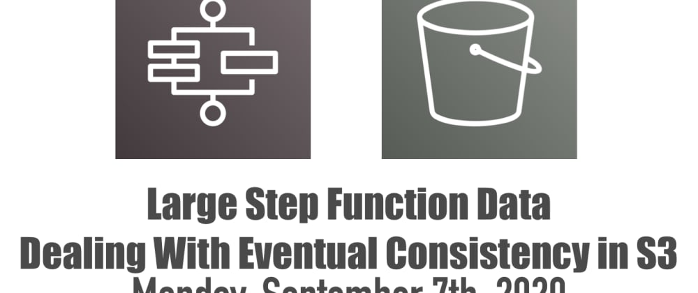 Cover image for Large Step Function Data - Dealing With Eventual Consistency in S3