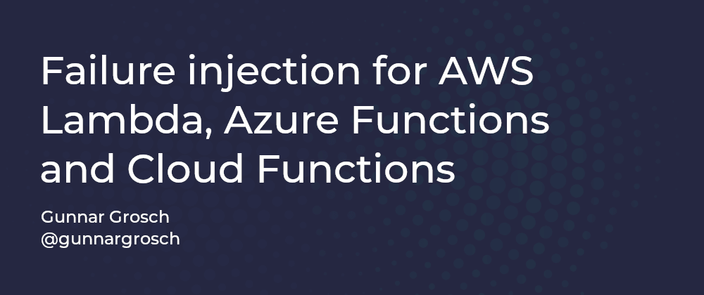 Cover image for Failure injection for AWS Lambda, Azure Functions and Cloud Functions