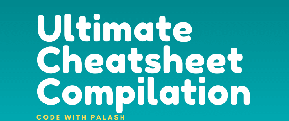 Cover Image for Ultimate Cheatsheet Compilation