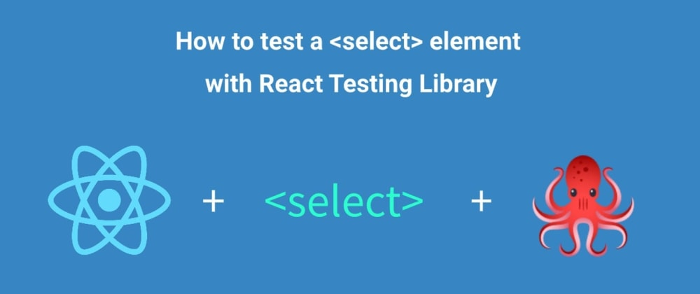 Cover image for How to test a select element with React Testing Library
