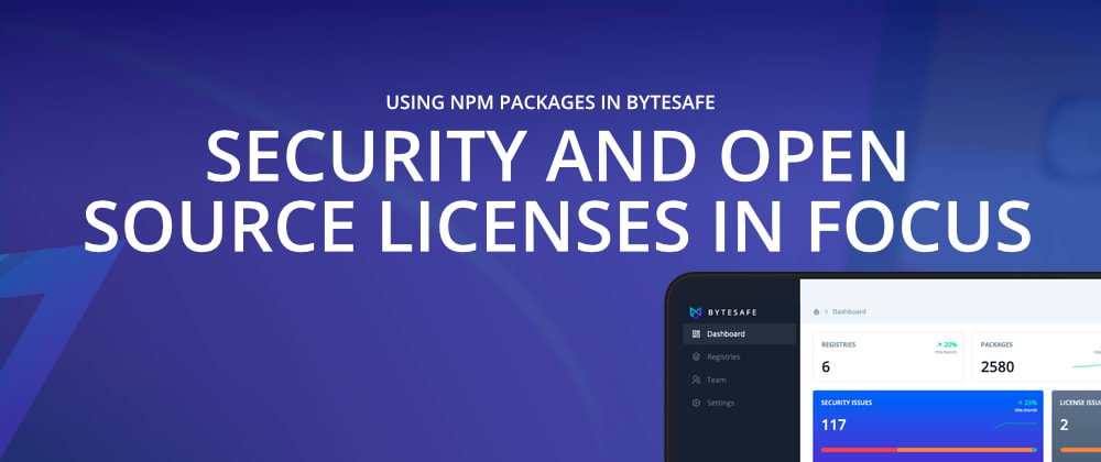 Cover image for Security and open source licenses in focus when using npm packages in Bytesafe