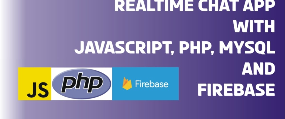 Cover image for Creating a Real-time Chat App with Javascript, PHP, MySQL and Firebase