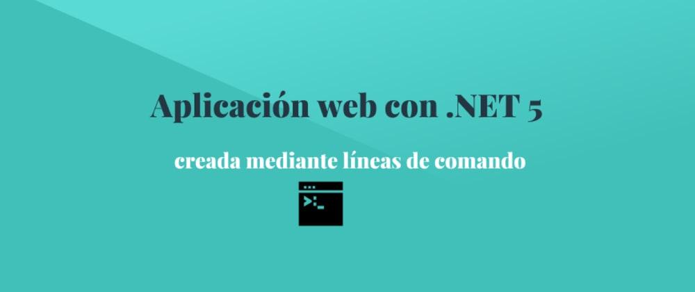 Cover image for Crear una aplicación web con .NET 5, mediante línea de comando(CLI)