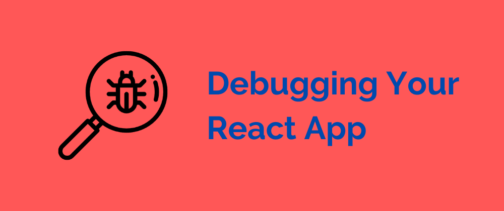 Cover image for Debugging Your React App