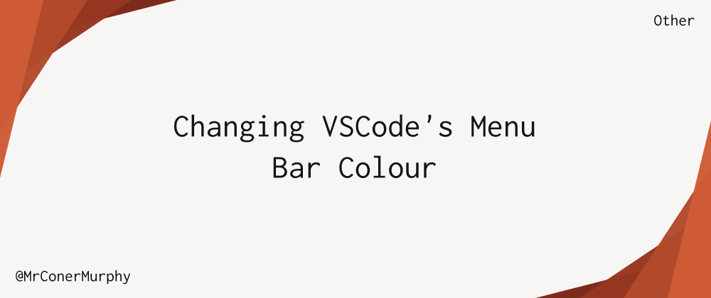 Cover image for Changing the colour of VSCode's menu bar