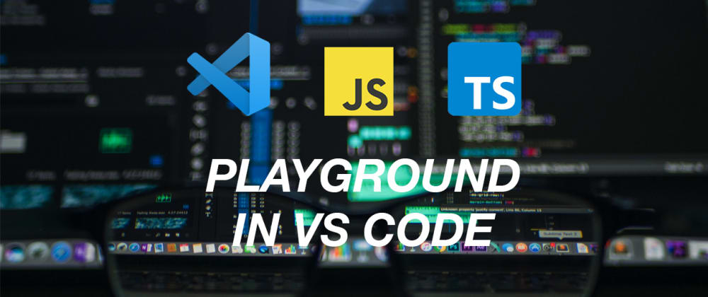 Cover image for How to rapidly prototype Typescript & Javascript in VS Code