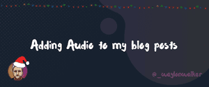 article cover for Adding Audio to my blog posts