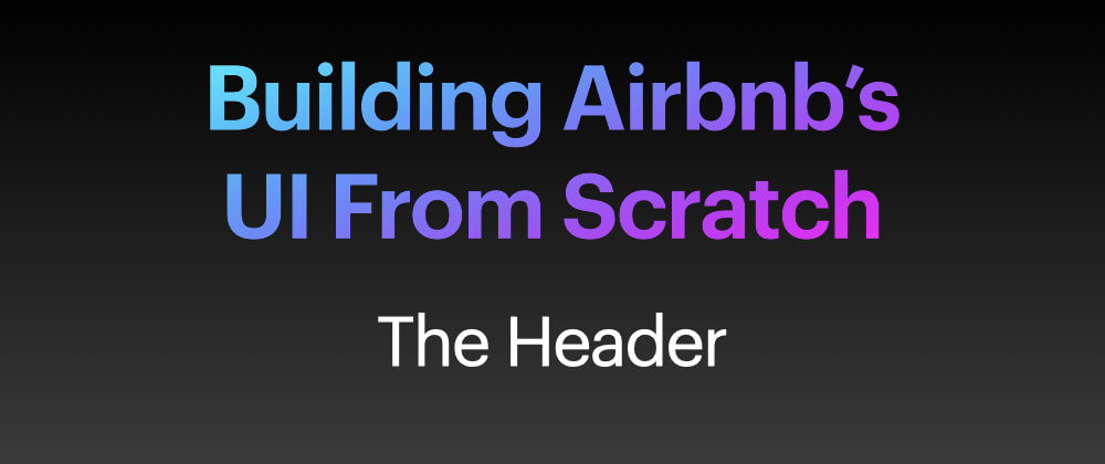 Cover image for Building Airbnb's UI From Scratch - Part 6
