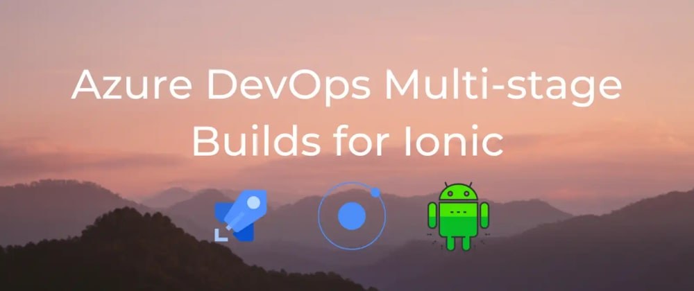 Cover image for Multi-stage builds for Ionic Apps with Azure Pipeline Templates
