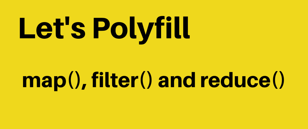 Cover image for Let's Polyfill - map(), filter() and reduce()
