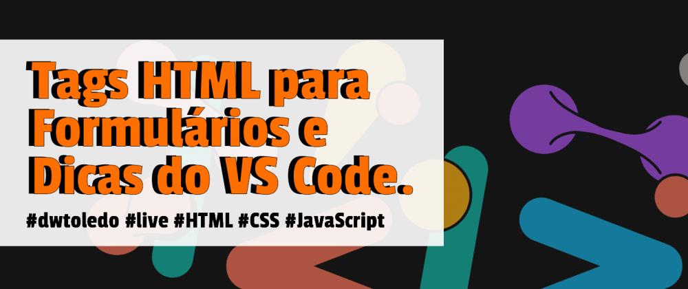 Cover image for Tags HTML para Formulários e Dicas do VS Code.