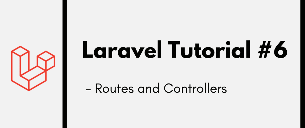 Cover image for Laravel Tutorial #6: Routes and Controllers