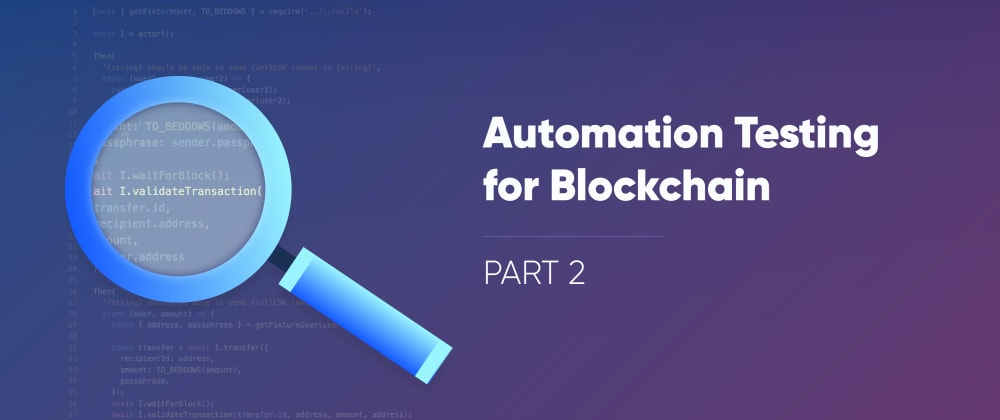 Cover image for Test Automation For Blockchain - How to improve development speed and code quality, Part 2