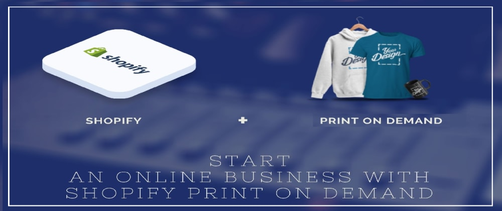Cover image for Start an online business with Shopify Print on demand App