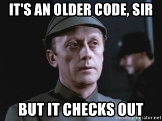 "Imperial guard from Star wars saying ""It's an old code, sir, but it checks out."""