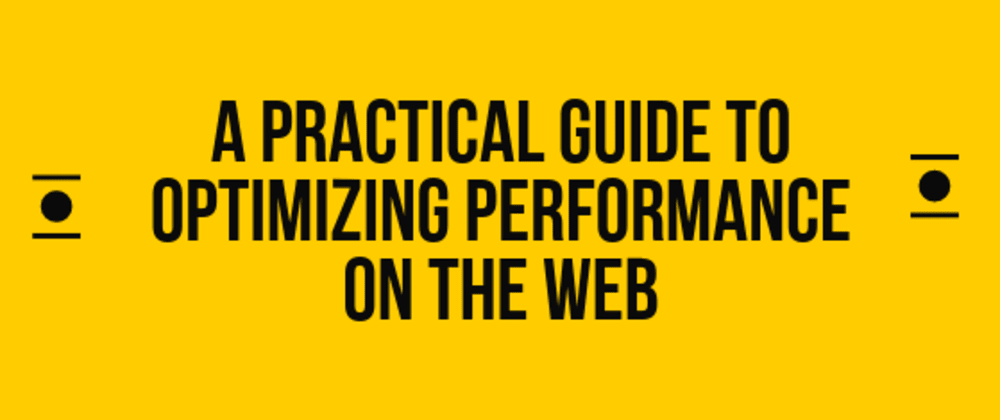 Cover image for A Practical Guide To Optimizing Performance On The Web