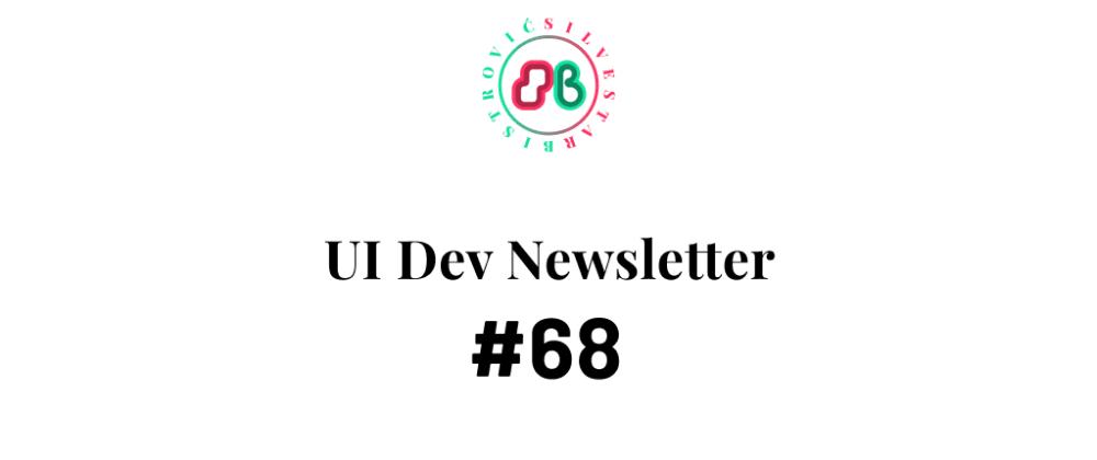 Cover image for UI Dev Newsletter #68