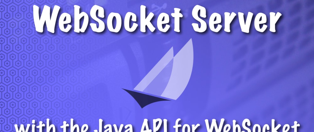 Cover image for Creating a WebSocket Server with the Java API for WebSockets