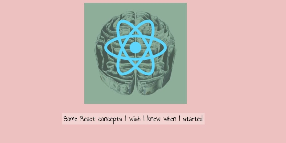 3 React concepts I wish I knew when I started