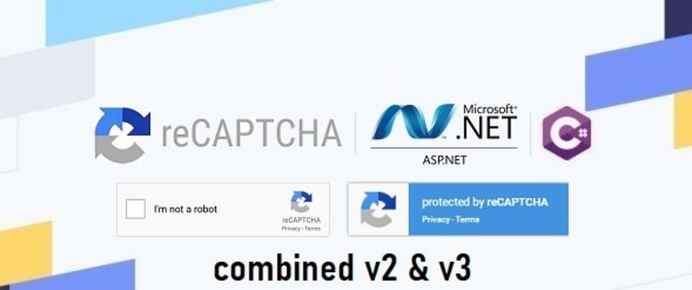 Cover image for Combined Google reCAPTCHA v2 & v3 in ASP.NET | CAPTCHA .NET Web Forms