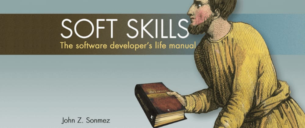 Cover image for Soft Skills: The software developer's life manual - Book review