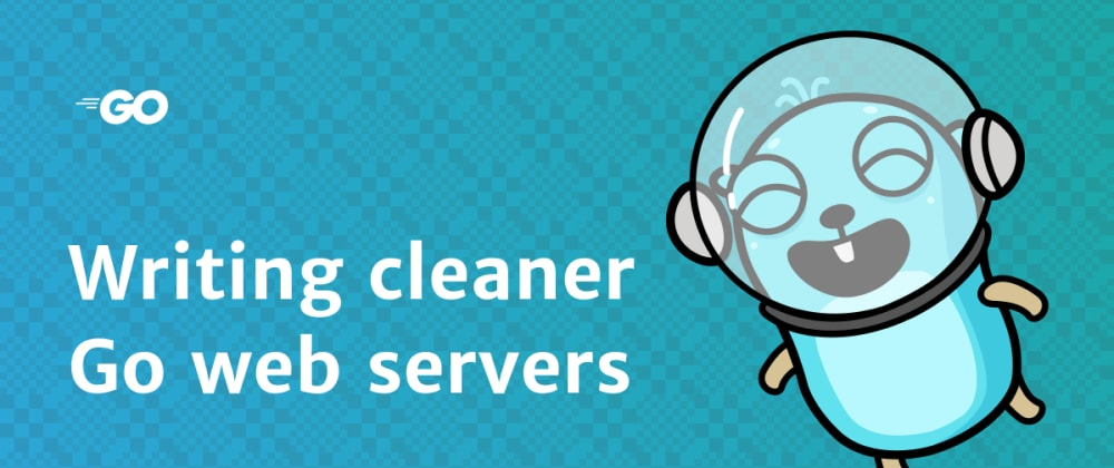 Cover image for Writing cleaner Go web servers